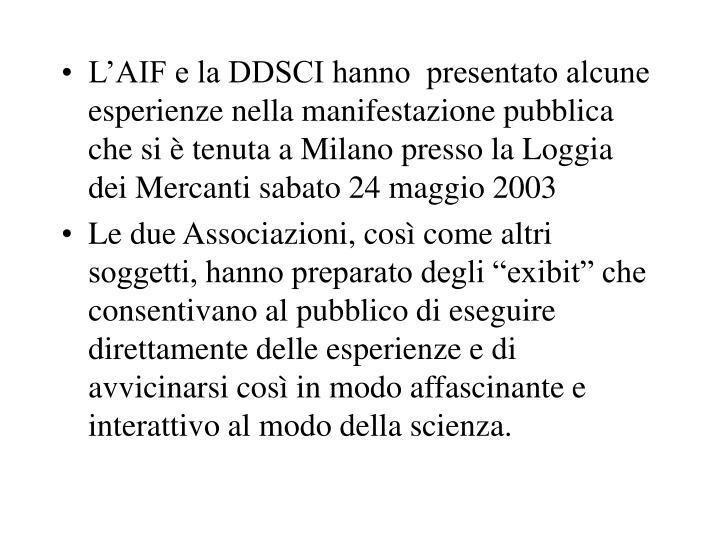 L'AIF e la DDSCI hanno  presentato alcune esperienze nella manifestazione pubblica che si è tenuta a Milano presso la Loggia dei Mercanti sabato 24 maggio 2003