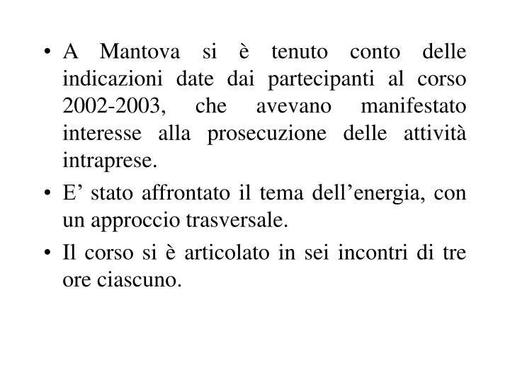 A Mantova si è tenuto conto delle indicazioni date dai partecipanti al corso 2002-2003, che avevano manifestato interesse alla prosecuzione delle attività intraprese.