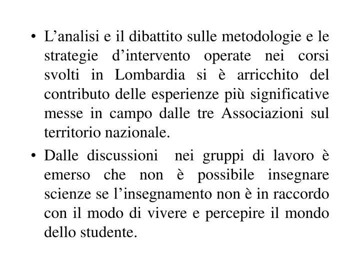 L'analisi e il dibattito sulle metodologie e le strategie d'intervento operate nei corsi svolti in Lombardia si è arricchito del contributo delle esperienze più significative messe in campo dalle tre Associazioni sul territorio nazionale.