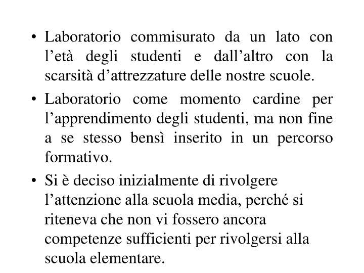 Laboratorio commisurato da un lato con l'età degli studenti e dall'altro con la scarsità d'attrezzature delle nostre scuole.