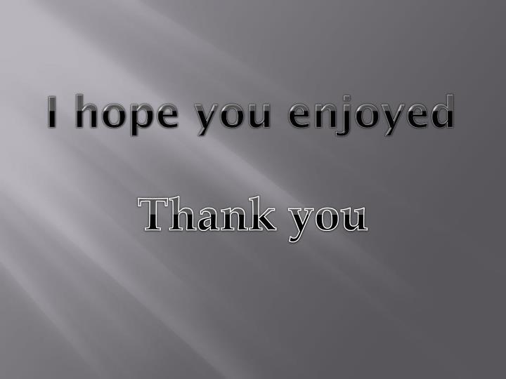 I hope you enjoyed