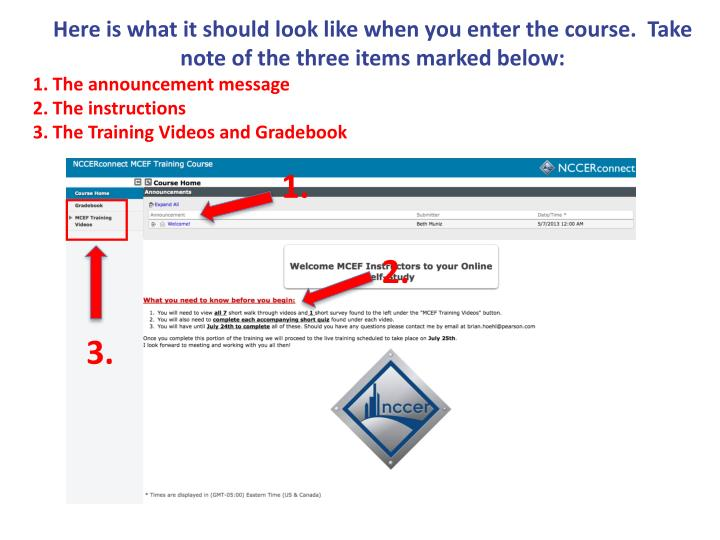 Here is what it should look like when you enter the course.  Take note of the three items marked below: