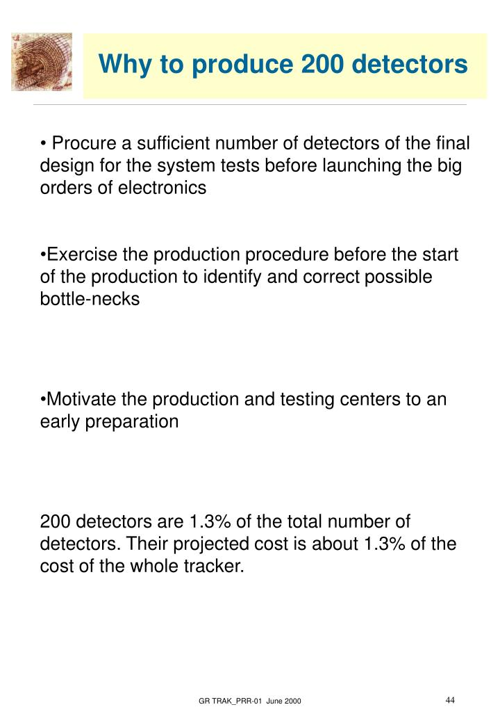 Why to produce 200 detectors