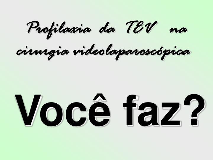Profilaxia  da  TEV  na cirurgia videolaparoscópica
