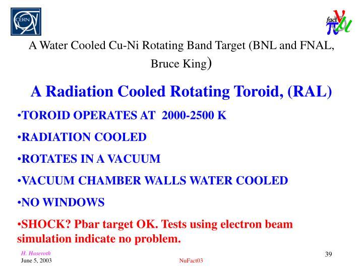 A Water Cooled Cu-Ni Rotating Band Target (BNL and FNAL, Bruce King