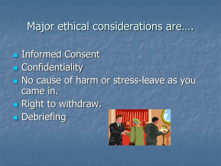 Major ethical considerations are….