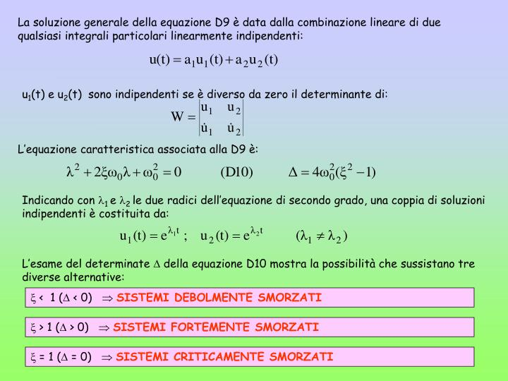 La soluzione generale della equazione D9 è data dalla combinazione lineare di due qualsiasi integrali particolari linearmente indipendenti: