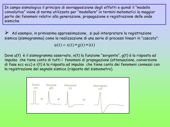 """Ad esempio, in primissima approssimazione,  si può interpretare la registrazione sismica (sismogramma) come la realizzazione di una serie di processi lineari in """"cascata"""":"""