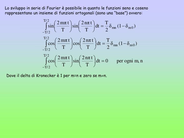 """Lo sviluppo in serie di Fourier è possibile in quanto le funzioni seno e coseno rappresentano un insieme di funzioni ortogonali (sono una """"base"""") ovvero:"""