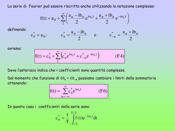 La serie di  Fourier può essere riscritta anche utilizzando la notazione complessa: