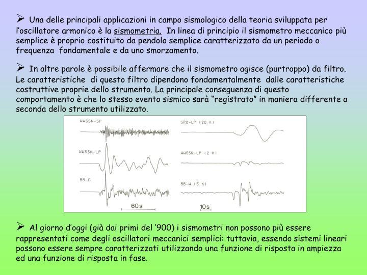 Una delle principali applicazioni in campo sismologico della teoria sviluppata per l'oscillatore armonico è la
