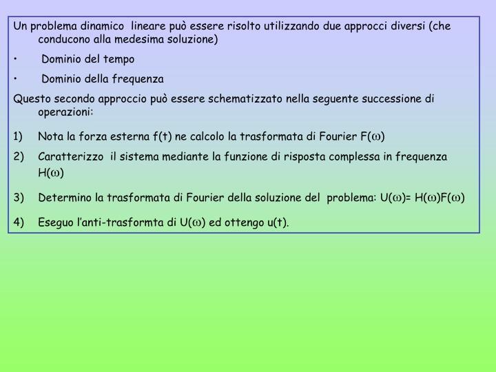 Un problema dinamico  lineare può essere risolto utilizzando due approcci diversi (che conducono alla medesima soluzione)