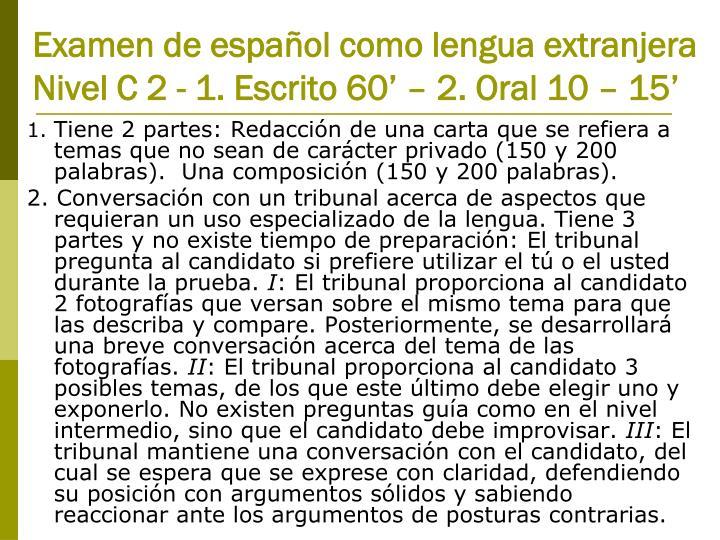 Examen de español como lengua extranjera Nivel C 2 - 1. Escrito 60' – 2. Oral 10 – 15'