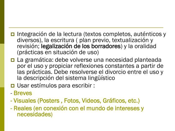 Integración de la lectura (textos completos, auténticos y diversos), la escritura ( plan previo, textualización y revisión;