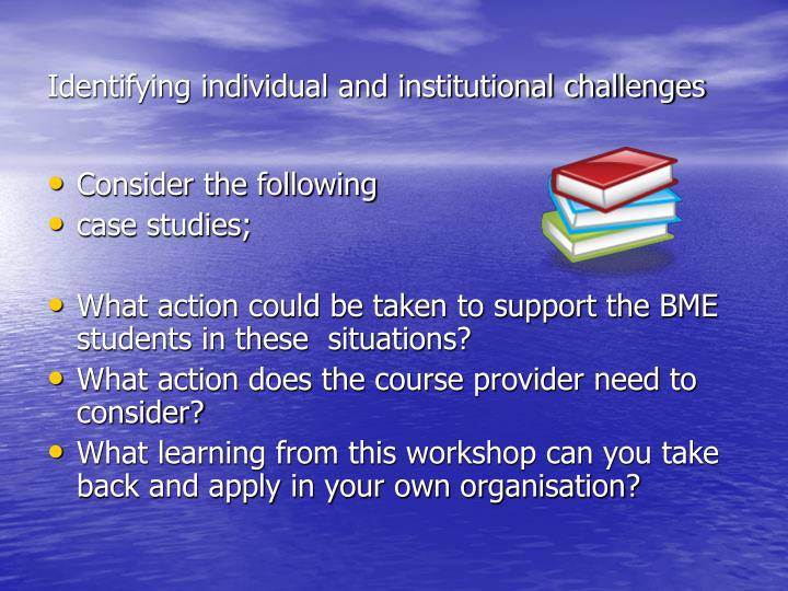 Identifying individual and institutional challenges