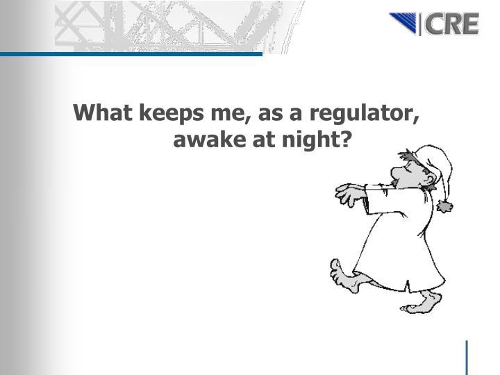 What keeps me, as a regulator, awake at night?