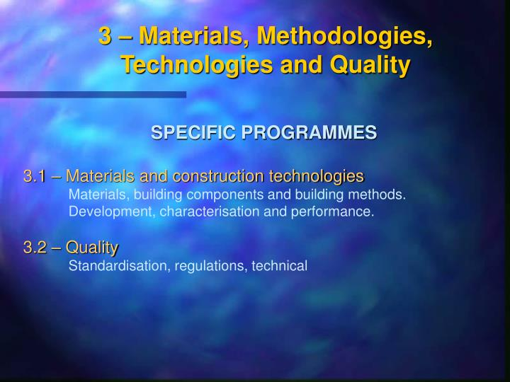 3 – Materials, Methodologies, Technologies and Quality
