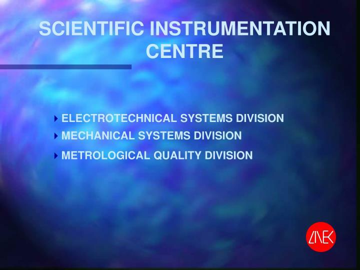 SCIENTIFIC INSTRUMENTATION CENTRE