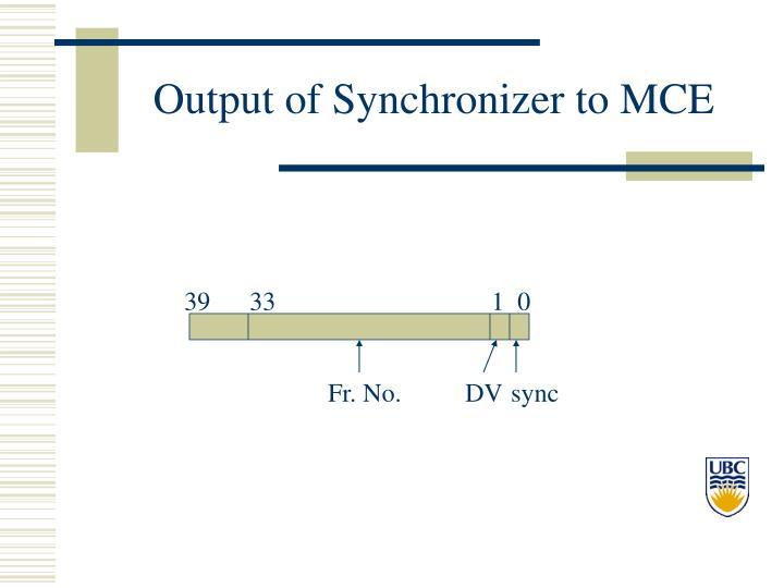 Output of Synchronizer to MCE
