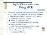 squid characterization using mce