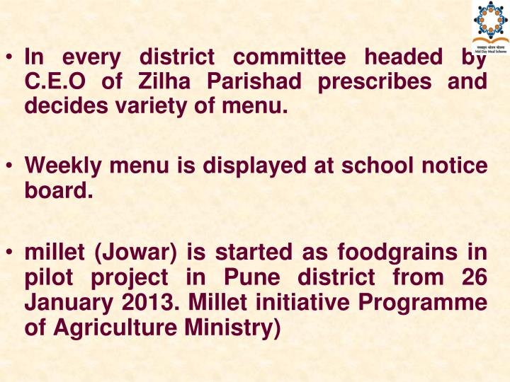 In every district committee headed by C.E.O of Zilha Parishad prescribes and decides variety of menu.