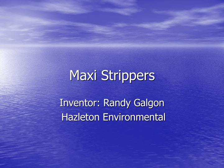 Maxi Strippers