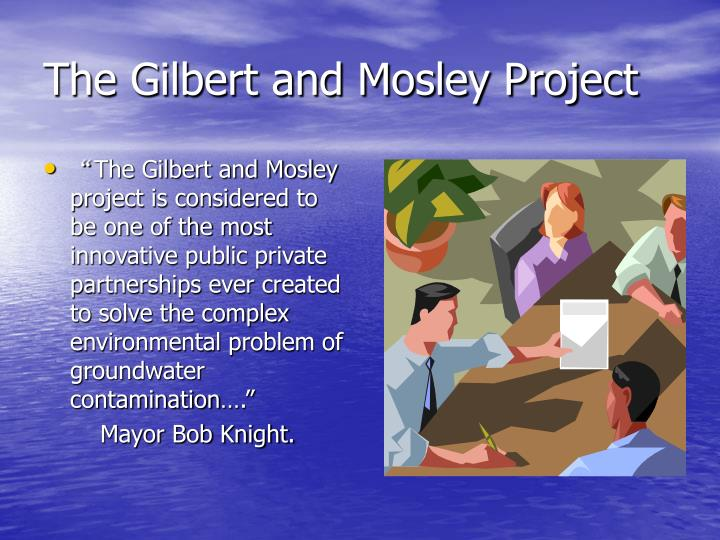 The Gilbert and Mosley Project