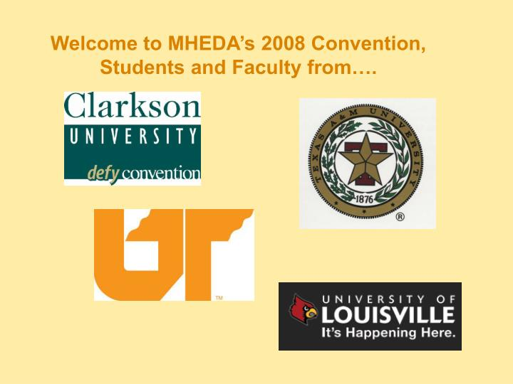 Welcome to MHEDA's 2008 Convention, Students and Faculty from….