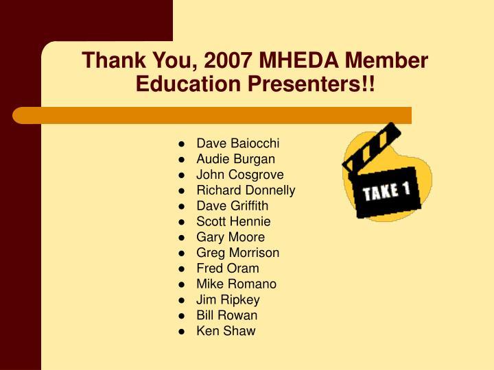 Thank You, 2007 MHEDA Member Education Presenters!!