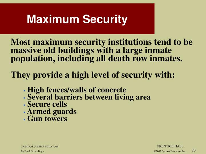 Most maximum security institutions tend to be