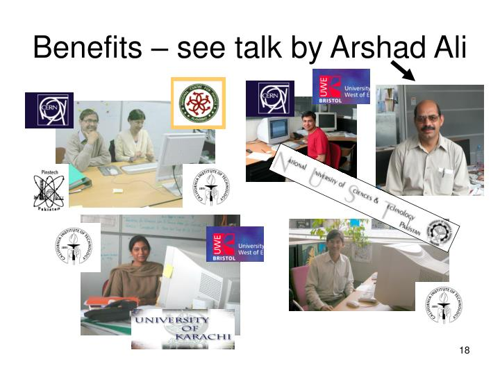 Benefits – see talk by Arshad Ali