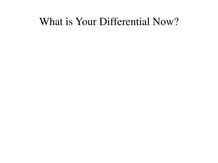 What is Your Differential Now?