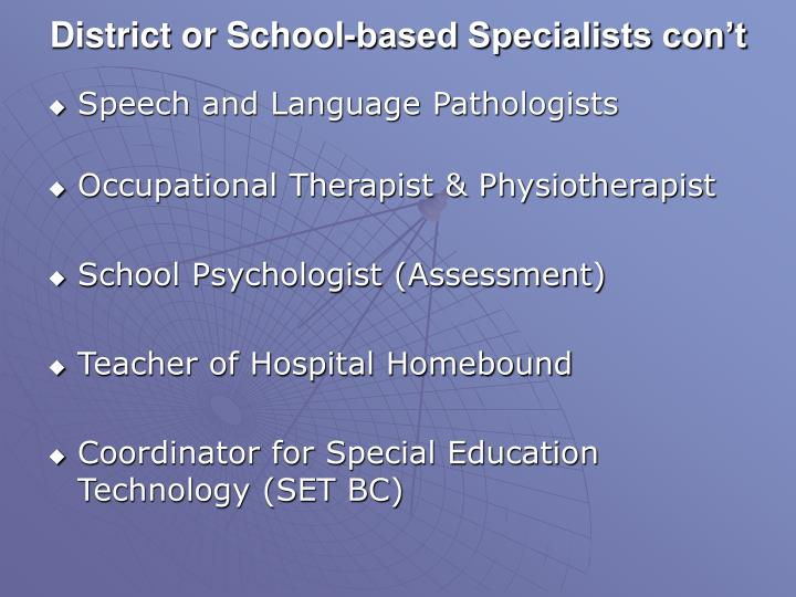 District or School-based Specialists con't