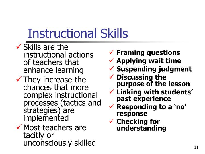 Skills are the instructional actions of teachers that enhance learning
