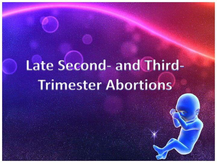 Late Second- and Third- Trimester Abortions