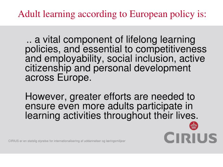 .. a vital component of lifelong learning policies, and essential to competitiveness and employability, social inclusion, active citizenship and personal development across Europe.