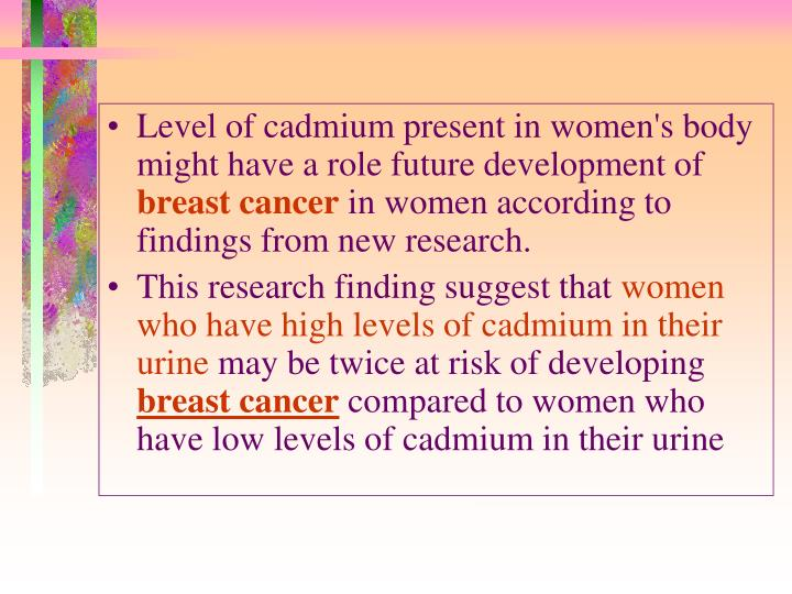 Level of cadmium present in women's body might have a role future development of