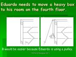 eduardo needs to move a heavy box to his room on the fourth floor