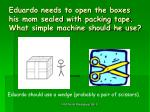 eduardo needs to open the boxes his mom sealed with packing tape what simple machine should he use