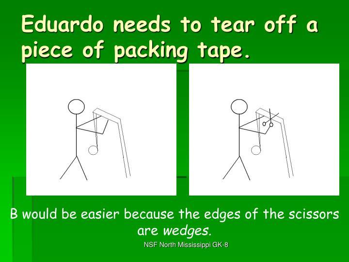 Eduardo needs to tear off a piece of packing tape.
