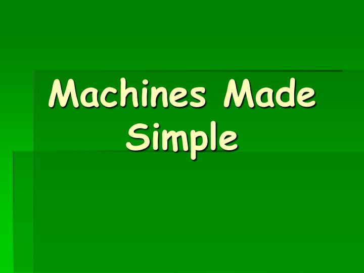 machines made simple