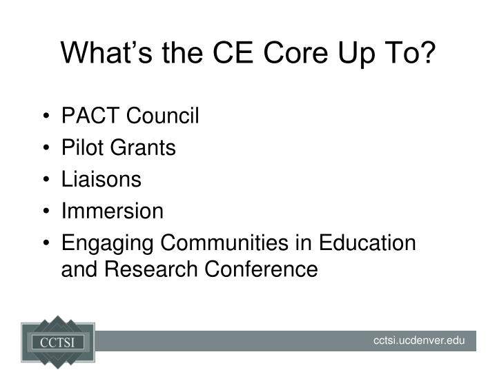 What's the CE Core Up To?