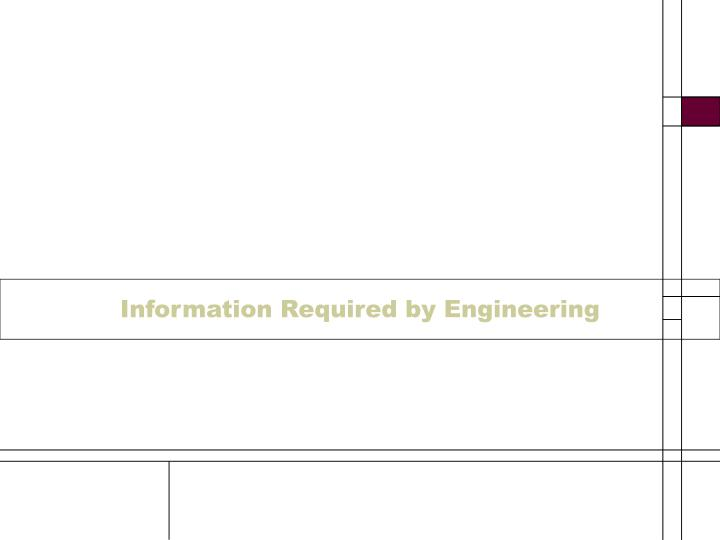 Information Required by Engineering