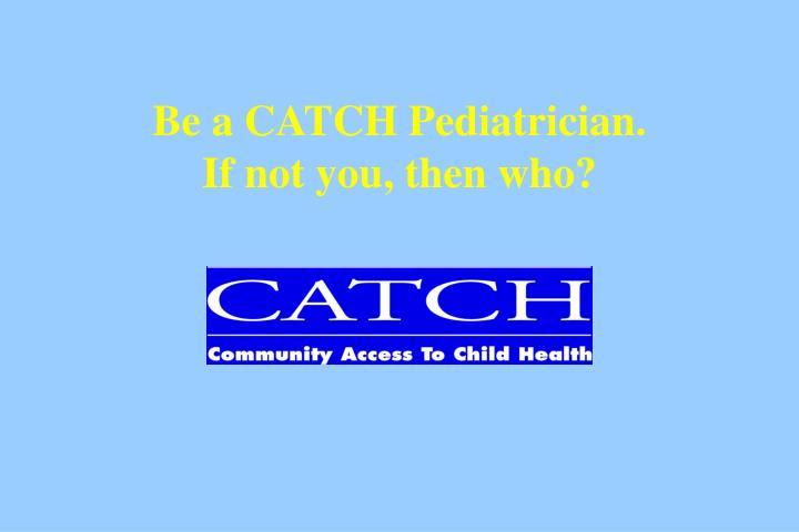 Be a CATCH Pediatrician.