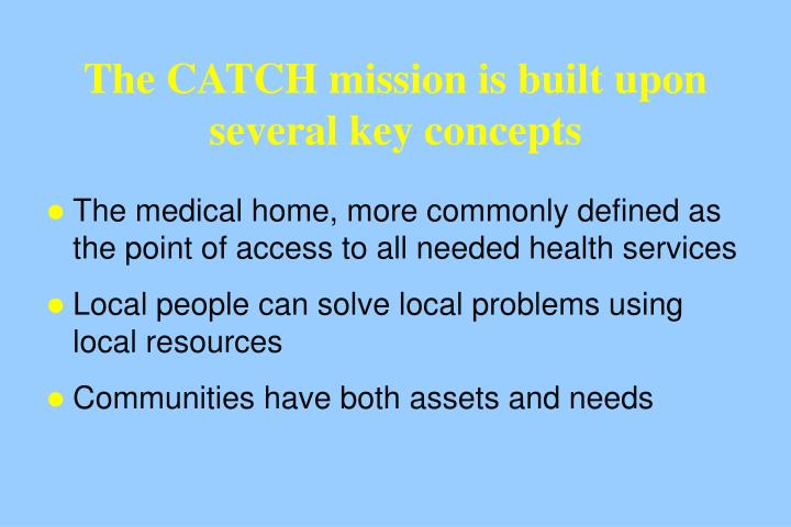 The CATCH mission is built upon several key concepts