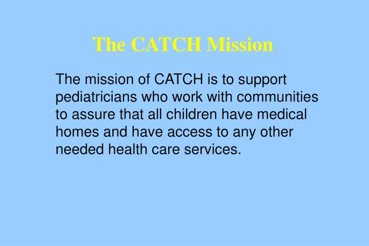 The CATCH Mission