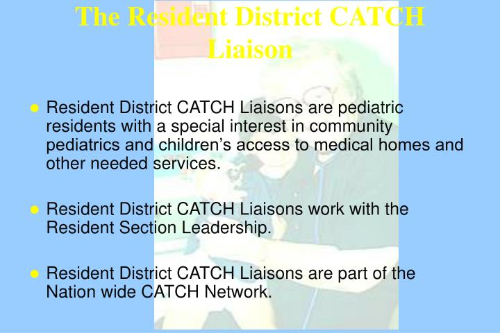 The Resident District CATCH Liaison