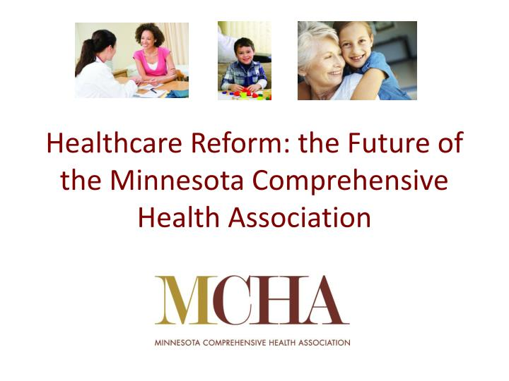 Healthcare reform the future of the minnesota comprehensive health association