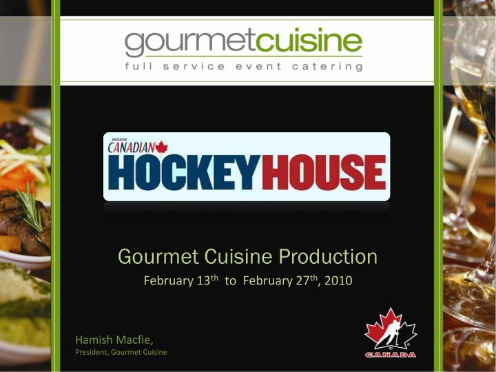 gourmet cuisine production february 13 th to february 27 th 2010