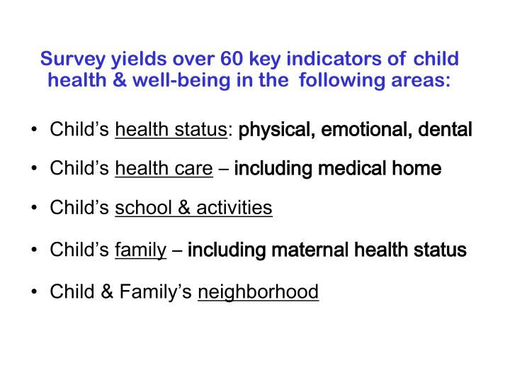 Survey yields over 60 key indicators of child health & well-being in the  following areas: